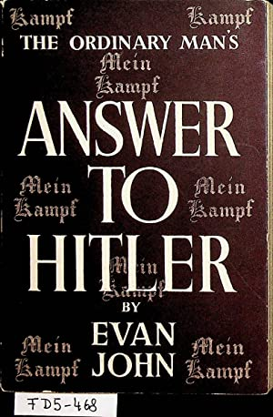 Answer to Hitler : reflections on Hitler's: John, Evan: