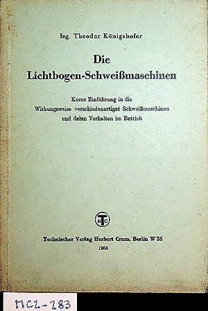 Die Lichtbogen-Schweissmaschinen : kurze Einführung in die: Königshofer, Theodor: