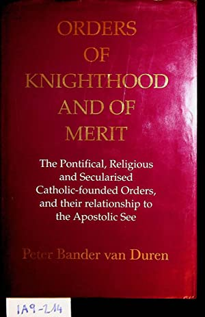 Orders of knighthood and of merit : the pontifical, religious and secularised Catholic-founded Or...