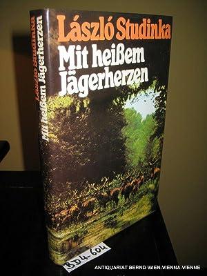 Mit heißem Jägerherzen : ein Leben der: Studinka, László: