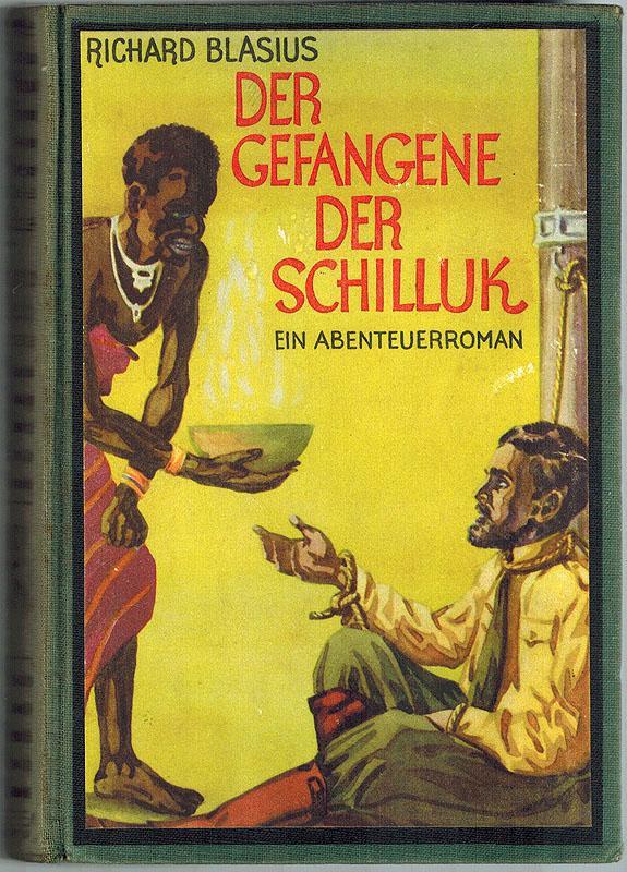 Der Gefangene der Schilluk. Abenteuer-Roman. [= Dolf: Blasius, Richard