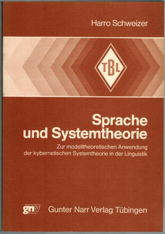 Sprache und Systemtheorie. Zur modelltheoretischen Anwendung der: Schweizer, Harro