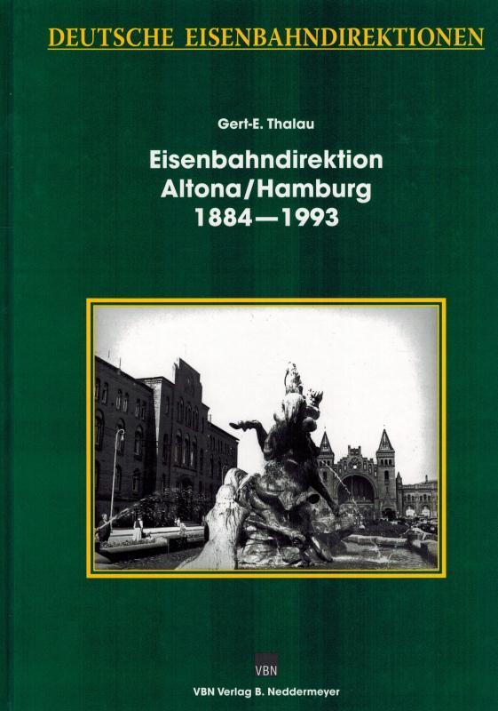 Eisenbahndirektion Altona/Hamburg 1884 - 1993. [= Deutsche Eisenbahndirektionen]. - Thalau, Gert-E.