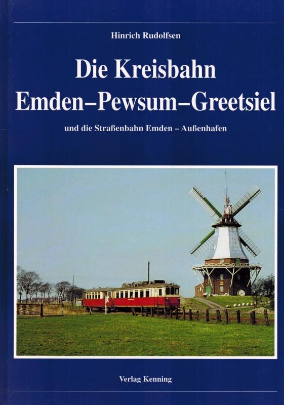 Die Kreisbahn Emden - Pewsum - Greetsiel und die Straßenbahn Emden - Außenhafen. [= Nebenbahndokumentation Band 19].