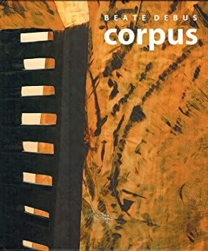 corpus. Skupturen - Zeichnungen - Collagen -: Debus, Beate