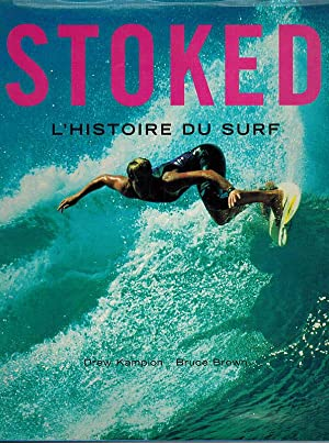 Stoked. L'Histoire du Surf.: Kampion, Drew; Brown,