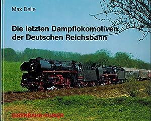 Die letzten Dampflokomotiven der Deutschen Reichsbahn.: Delie, Max