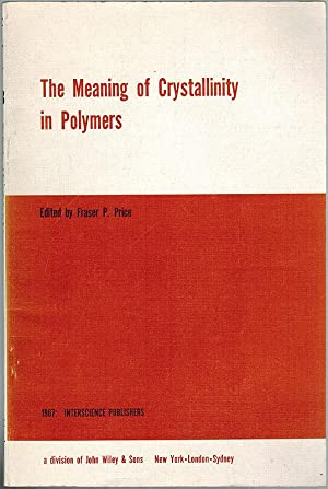 The Meaning of Crystallinity in Polymers. American: Price, Fraser P.