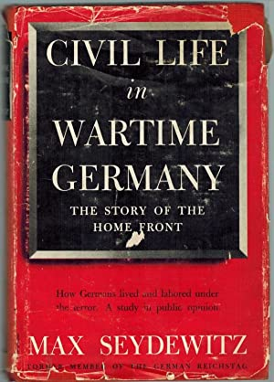 Civil Life in Wartime Germany. The Story of the Home Front. [How Germans lived and labored under ...