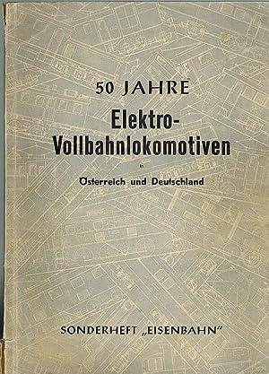 50 Jahre Elektro-Vollbahnlokomotiven (15 kV, 16 2/3 Hz.) in Österreich und Deutschland. ...