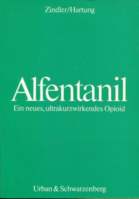 Alfentanil. Einneues, ultrakurzwirkendes Opioid. - Zindler / Hartung