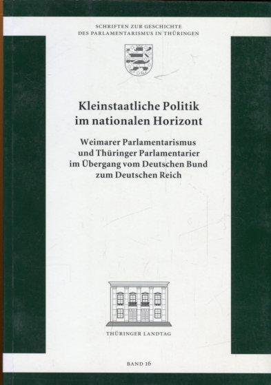 Kleinstaatliche Politik im nationalen Horizont. Weimarer Parlamentarismus: Thüringer Landtag (Hrsg.)