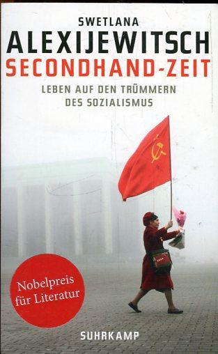 Secondhand-Zeit. Leben auf den Trümmern des Sozialismus.: Alexijewitsch, Swetlana