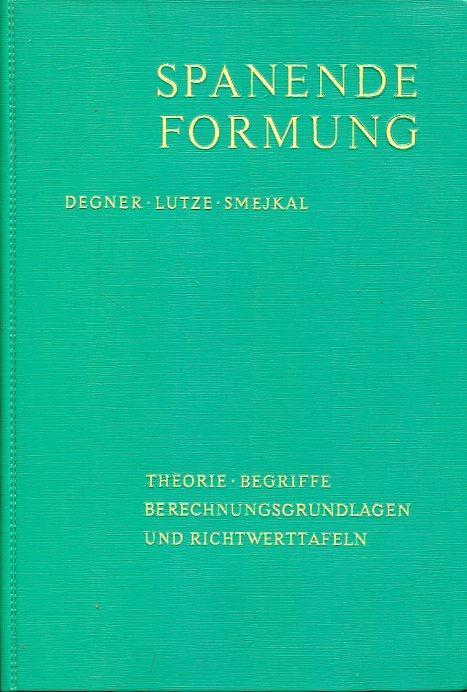 Spanende Formung. Theorie, Berechnung, Richtwerte.: Degner, Prof. Werner