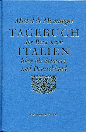 Tagebuch einer Reise nach Italien. über die Schweiz und Deutschland von 1580 bis 1581.: Montaigne, ...