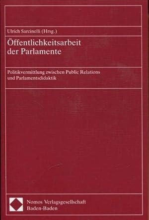 Öffentlichkeitsarbeit der Parlamente. Politikvermittlung zwischen Public Relations und ...