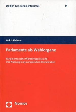 Parlamente als Wahlorgane: Parlamentarische Wahlbefugnisse und ihre Nutzung in 25 europäischen ...
