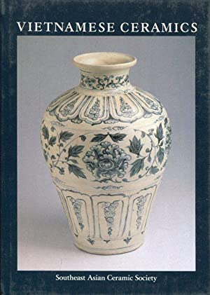 Vietnamese Ceramics : With an Illustrated Catalogue of the Exhibition Organized by the Southeast ...