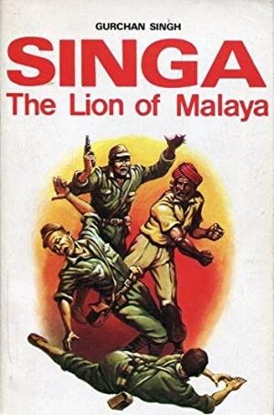SINGA, The Lion of Malaya. Being the Memoirs of Gurchan Singh .: Singh, Gurchan