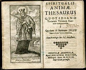 Spiritualis animae Thesaurus quot idiano. Variarum Virtutum Exercicio comparandus. a Quodam e ...