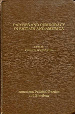 Parties and Democracy in Britain and America.: Bogdanor, Vernon