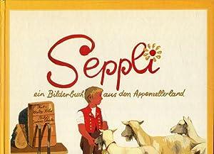 Seppli. Ein Bilderbuch aus dem Appenzellerland. Ein Kinderbuch auch für Erwachsene.: Koller, Walter...