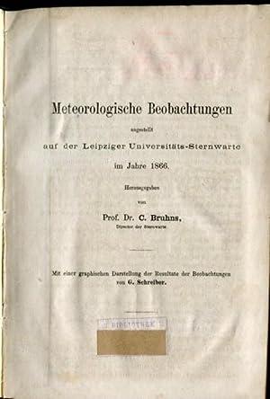 Meteorologische Beobachtungen angestellt auf der Leipziger Universitäts-Sternwarte im Jahre 1866 ...