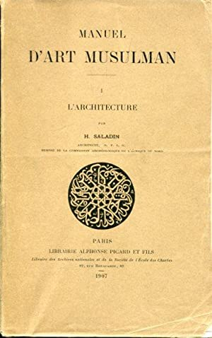 Manuel d`Art Musulman. I. L`Architecture.: Saladin,H.