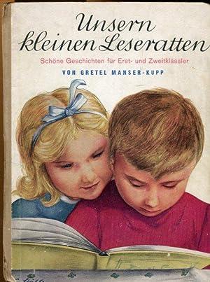 Unsern kleinen Leseratten. Schöne Geschichten für Erst-: Manser-Kupp, Gretel