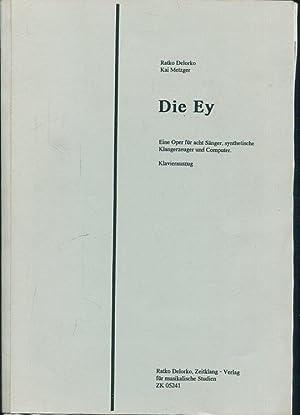 Die Ey. Eine Oper für 8 Sänger,synthetische: Delorko,Ratko(Musik)/Metzger,Kai(Libretto) :