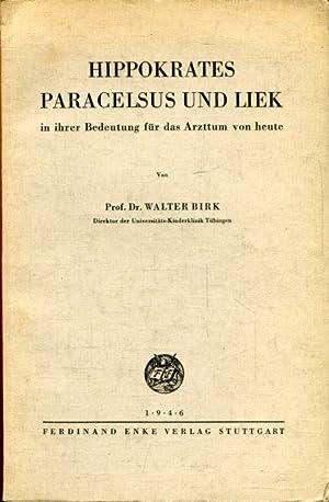 Hippokrates, Paracelsus und Liek in ihrer Bedeutung: Birk, Prof. Dr.