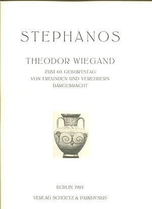 Stephanos. Theodor Wiegand zum 60. Geburtstag von Freunden und Verehrern dargebracht.: Wiegand, ...