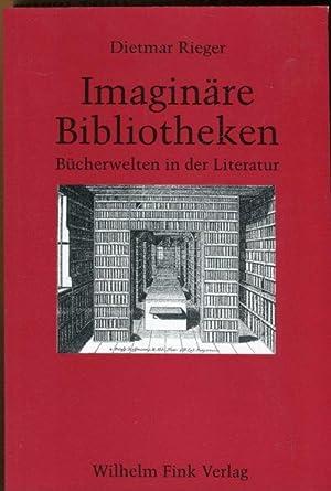 Imaginäre Bibliotheken. Bücherwelten in der Literatur.: Rieger, Dietmar