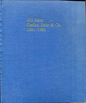 100 Jahre Gerike, Bahr & Co. 1881 - 1981.: Gerike, Bahr & Co. (Hrsg.)