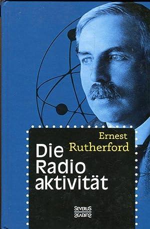 Die Radioaktivität.: Rutherford, Ernest