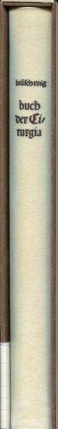 Dis ist das buch der Cirurgia. Hantwirckung der wundartzney .: Brunschwig, Hieronymus (Bruschwig, ...
