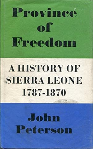 Province of Freedom: A History of Sierra Leone, 1787-1870.: Peterson, John