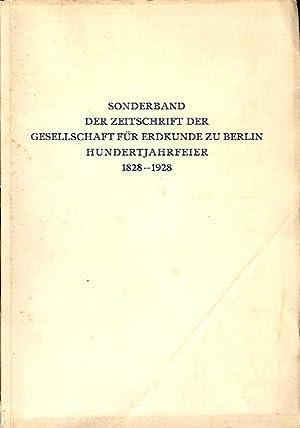 Zeitschrift der Gesellschaft für Erdkunde zu Berlin 1828 1928. Sonderband zur Hundertjahrfeier der ...