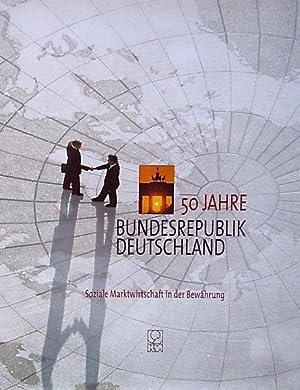 50 Jahre Bundesrepublik Deutschland. Soziale Marktwirtschaft in der Bewährung.: Deutsche ...
