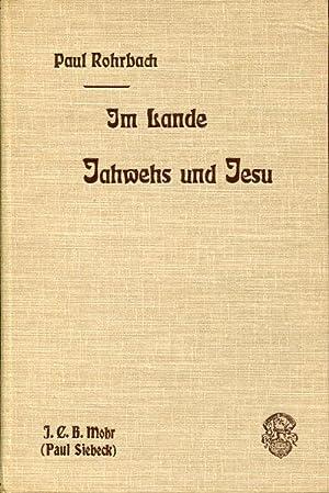 Im Lande Jahwehs und Jesu. Wanderungen und Wandlungen von Hermon bis zur Wüste Juda.: Rohrbach, Paul