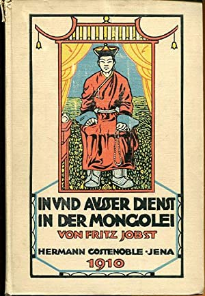 In und außer Dienst in der Mongolei.: Jobst, Fritz