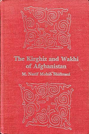 The Kirghiz and Wakhi of Afghanistan. Adaptation to closed frontiers.: Shahrani, M. Nazif Mohib