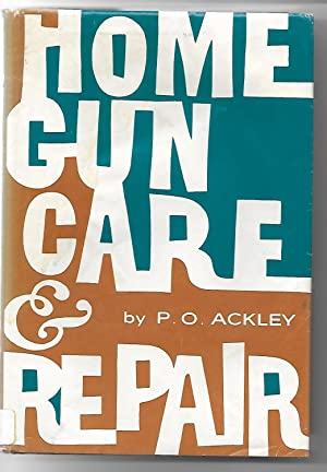 Home Gun Care and Repair: P.O. Ackley