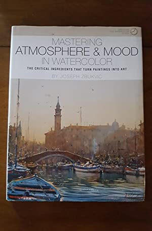 Mastering Atmosphere & Mood in Watercolor: the: Zbukvic, Joseph, And