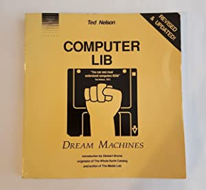 Computer Lib; Dream Machines: Nelson, Ted, And Nelson, Theodor H