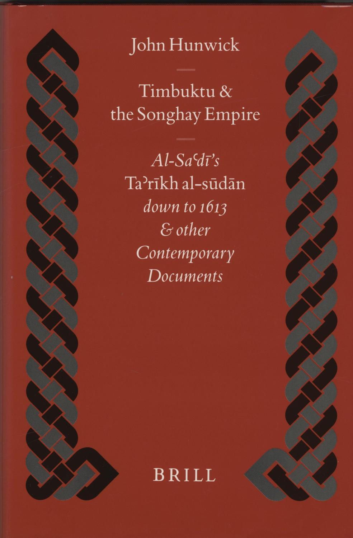 Timbuktu & The Songhay Empire. Al-Sa'di's Ta'rikh Al-Sudan Down To 1613 And Other Contemporary Documents - Hunwick, John.