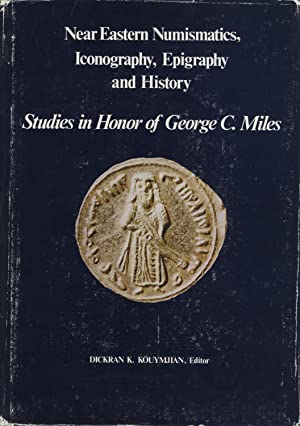 Near Eastern Numismatics, Iconography, Epigraphy and History.: Kouymjian, Dickran K.