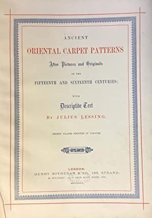 Ancient Oriental Carpet Patterns after pictures and: LESSING, Julius 1843-1908.