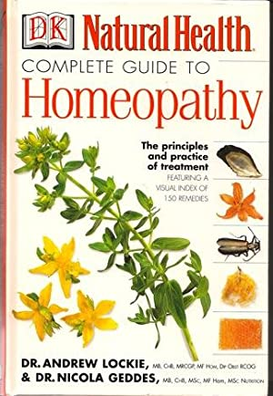 Natural Health Complete Guide to Homeopathy: The principles and practice of treatment, featuring a ...