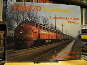 Frisco Southwest: Late Steam-Early Diesel Pictorial: John McCall and